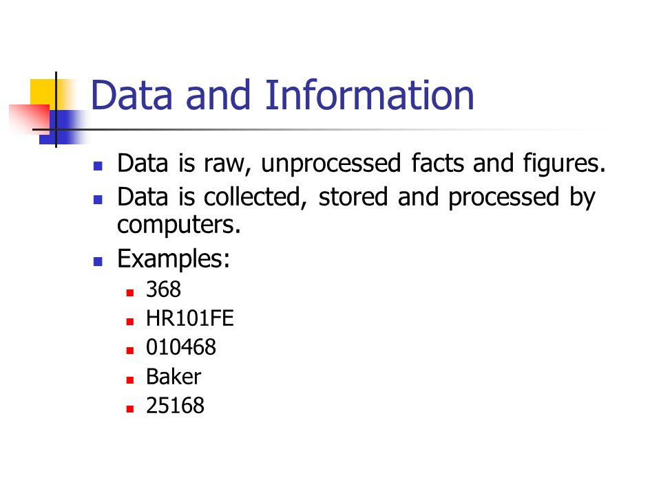 Data and Information Information is processed data with structure or meaning.