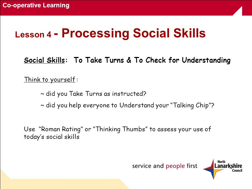 Co-operative Learning Social Skills: To Take Turns & To Check for Understanding Think to yourself : ~ did you Take Turns as instructed.