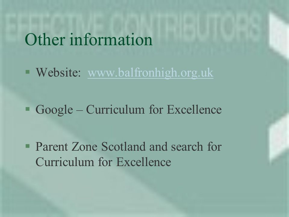 Other information §Website: www.balfronhigh.org.ukwww.balfronhigh.org.uk §Google – Curriculum for Excellence §Parent Zone Scotland and search for Curriculum for Excellence
