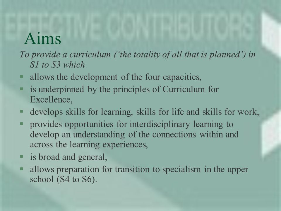 Aims To provide a specialist curriculum for the senior phase which §allows all to achieve the qualifications and experiences, skills and capacities necessary to move to a positive destination at the end of the fourth, fifth or sixth year of a young persons secondary schooling or at the end of the second term in the sixth year.
