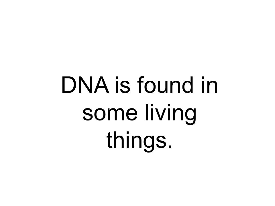 DNA is found in some living things.
