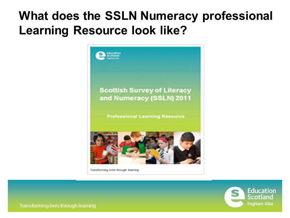 Transforming lives through learning What does the SSLN Numeracy professional Learning Resource look like