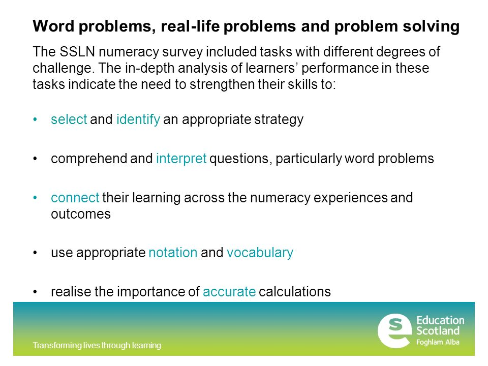 Transforming lives through learning Word problems, real-life problems and problem solving The SSLN numeracy survey included tasks with different degrees of challenge.