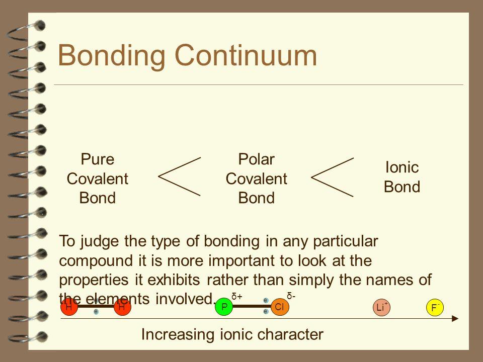 Bonding Continuum e H H e e P Cl e δ-δ- δ+δ+ Increasing ionic character Li F + - Pure Covalent Bond Polar Covalent Bond Ionic Bond To judge the type o