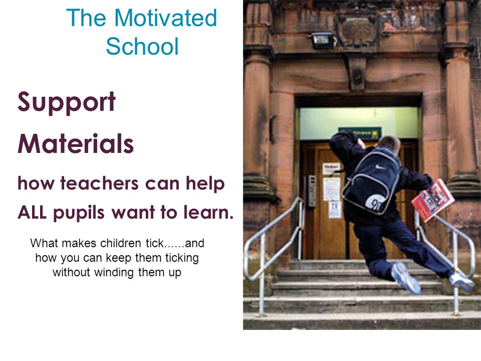 Support Materials how teachers can help ALL pupils want to learn.