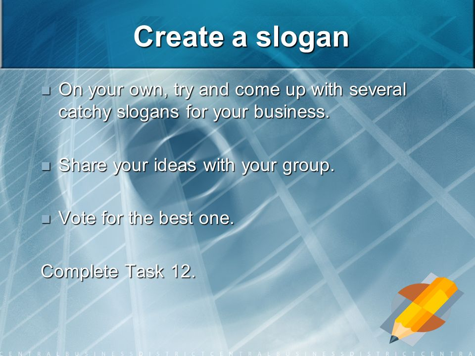 Create a slogan On your own, try and come up with several catchy slogans for your business.