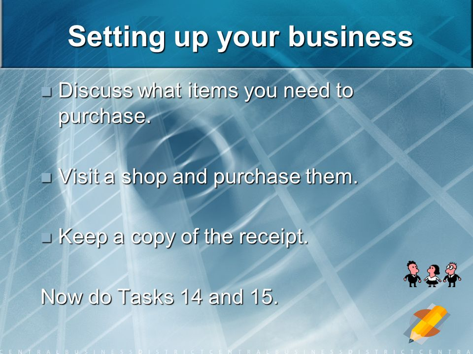 Setting up your business Discuss what items you need to purchase.