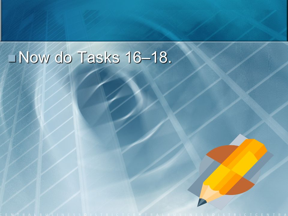 Now do Tasks 16–18. Now do Tasks 16–18.