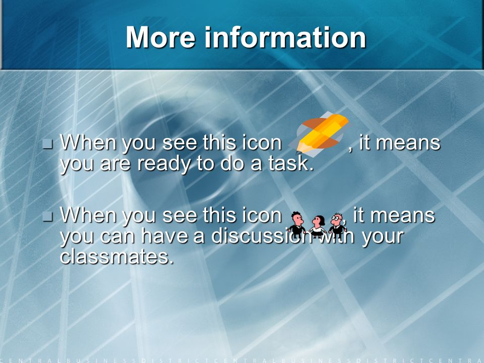 More information When you see this icon, it means you are ready to do a task.