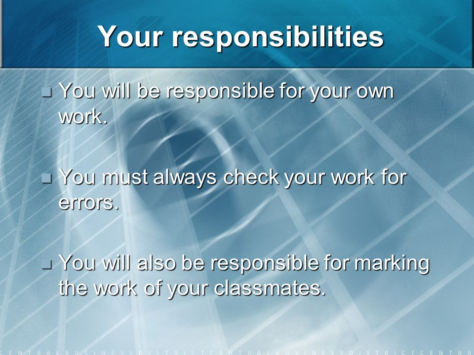 Your responsibilities You will be responsible for your own work.