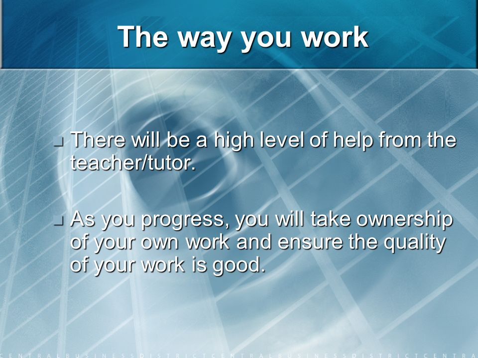 The way you work There will be a high level of help from the teacher/tutor.