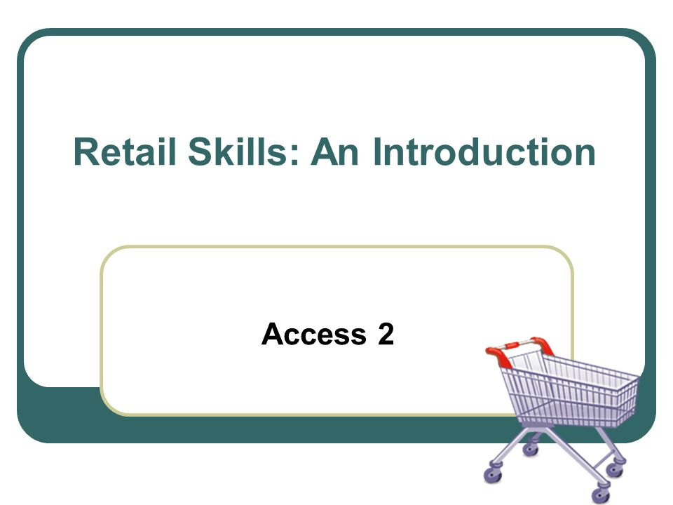 Outcomes 1.Identify the use of equipment commonly associated with a retail environment.