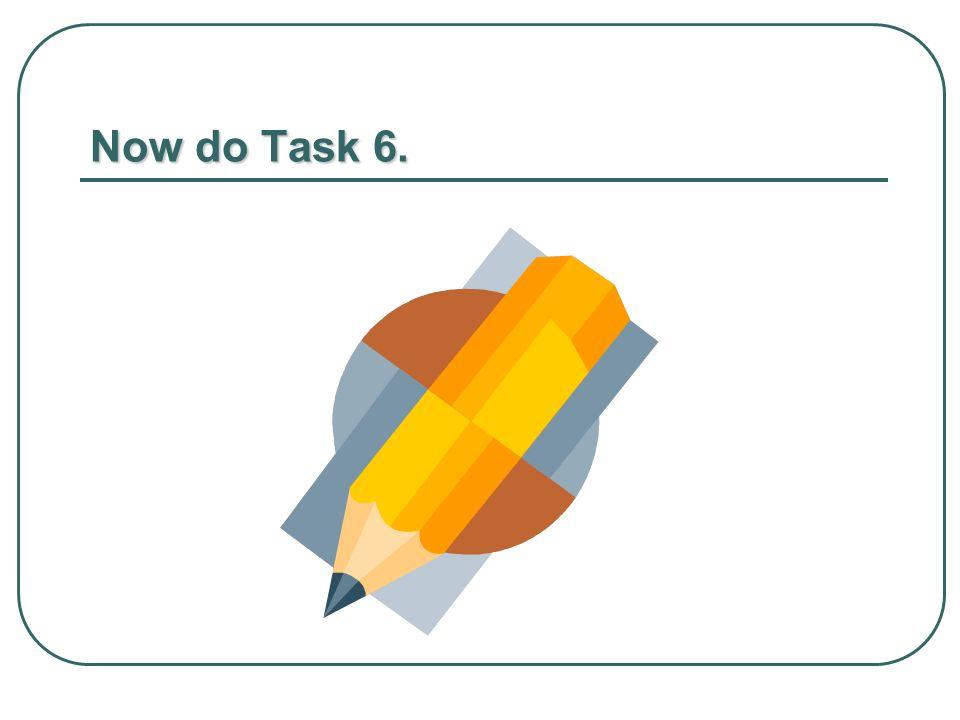 Now do Task 6.