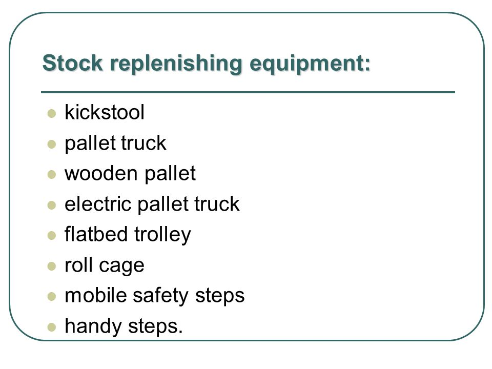 Stock replenishing equipment: kickstool pallet truck wooden pallet electric pallet truck flatbed trolley roll cage mobile safety steps handy steps.