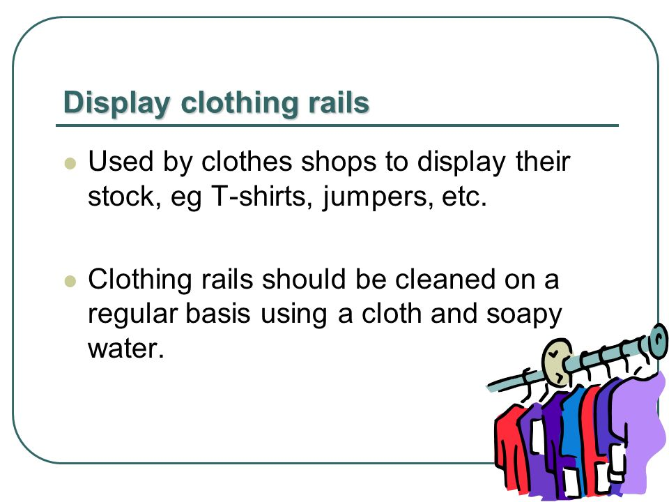 Display clothing rails Used by clothes shops to display their stock, eg T-shirts, jumpers, etc.