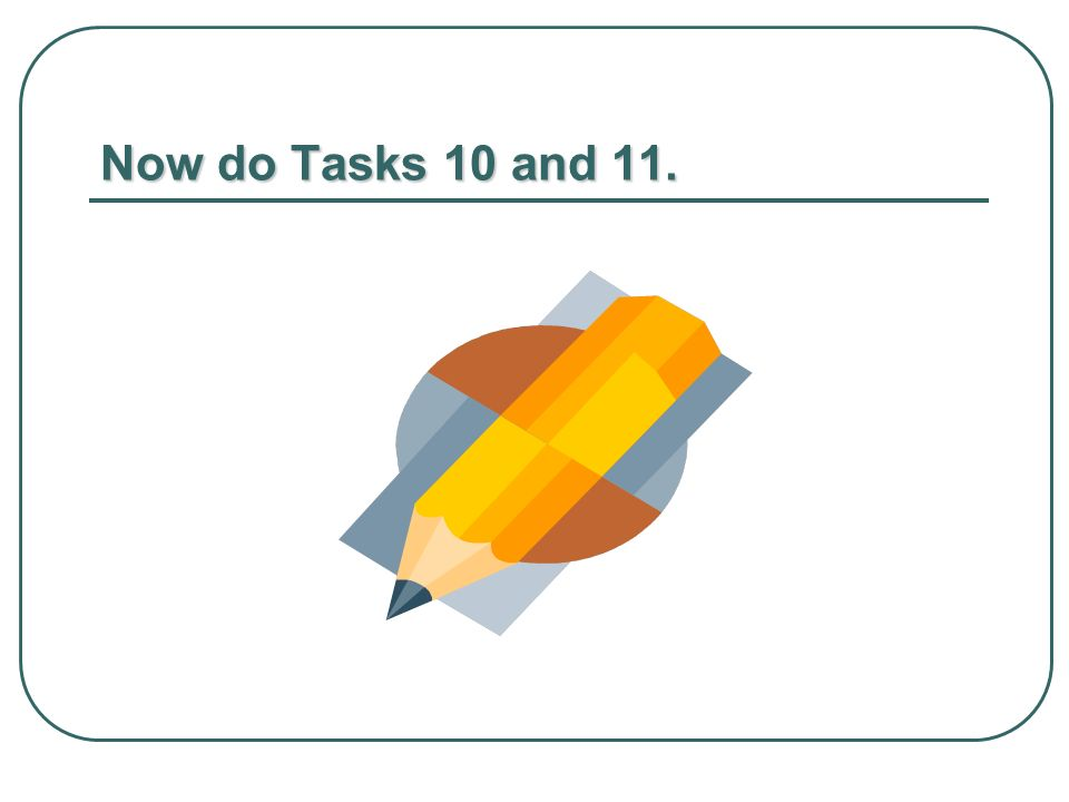 Now do Tasks 10 and 11.