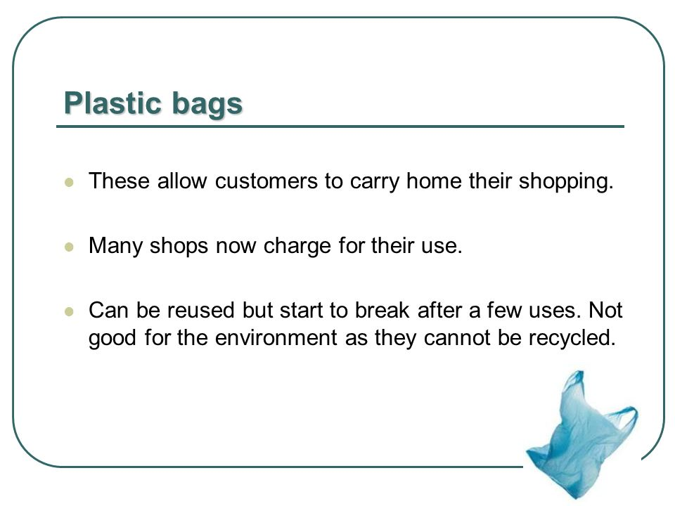 Plastic bags These allow customers to carry home their shopping.