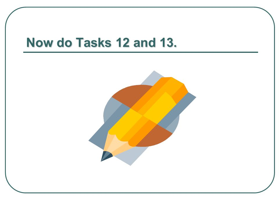 Now do Tasks 12 and 13.