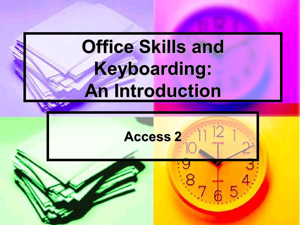 Office Skills and Keyboarding: An Introduction Access 2