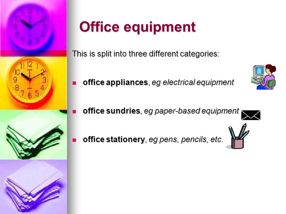Office equipment This is split into three different categories: office appliances, eg electrical equipment office appliances, eg electrical equipment
