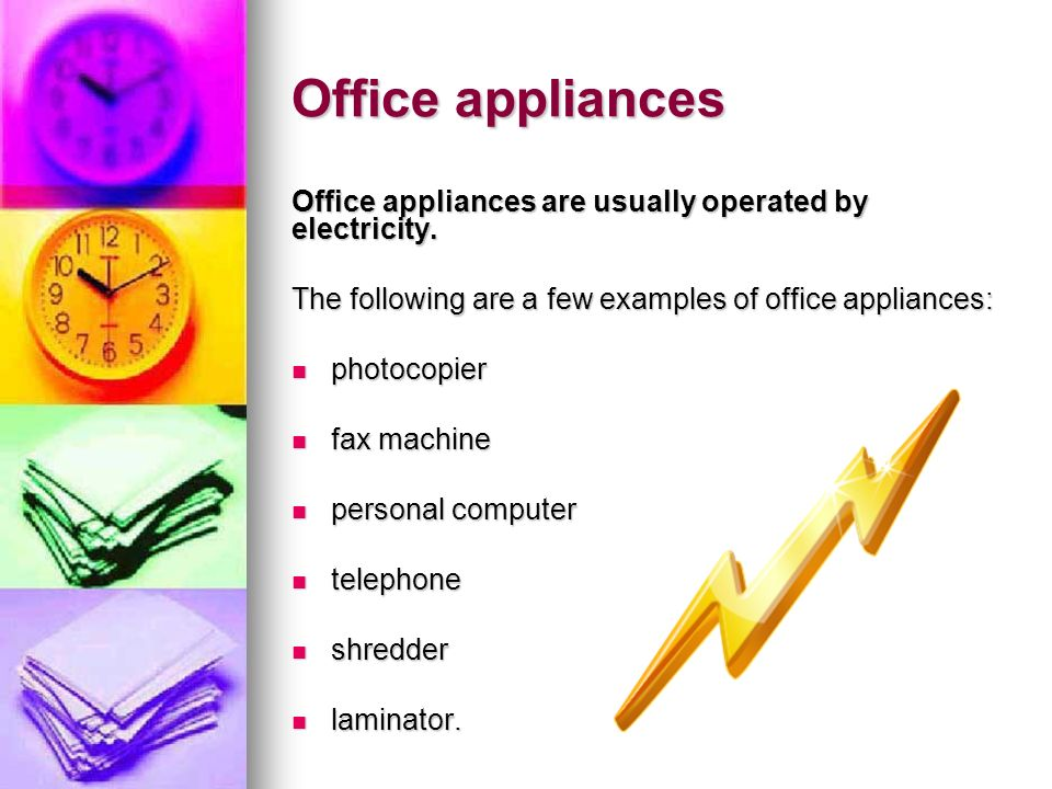 Office appliances Office appliances are usually operated by electricity. The following are a few examples of office appliances: photocopier photocopie