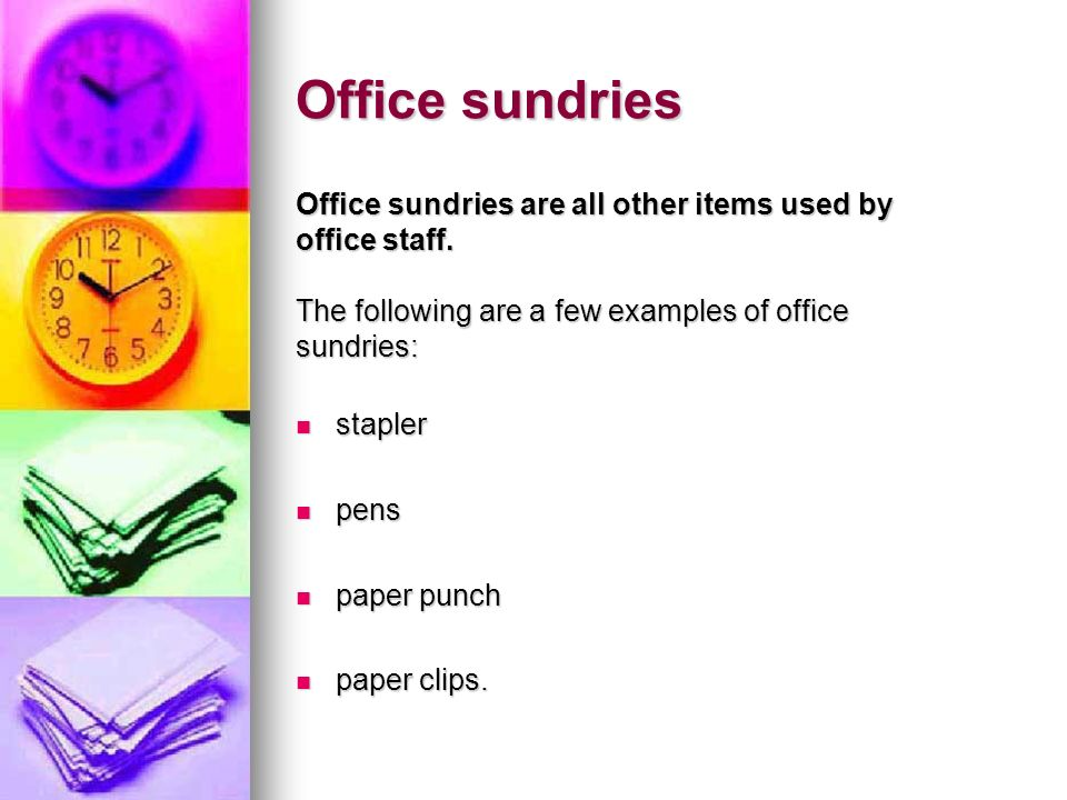 Office sundries Office sundries are all other items used by office staff. The following are a few examples of office sundries: stapler stapler pens pe
