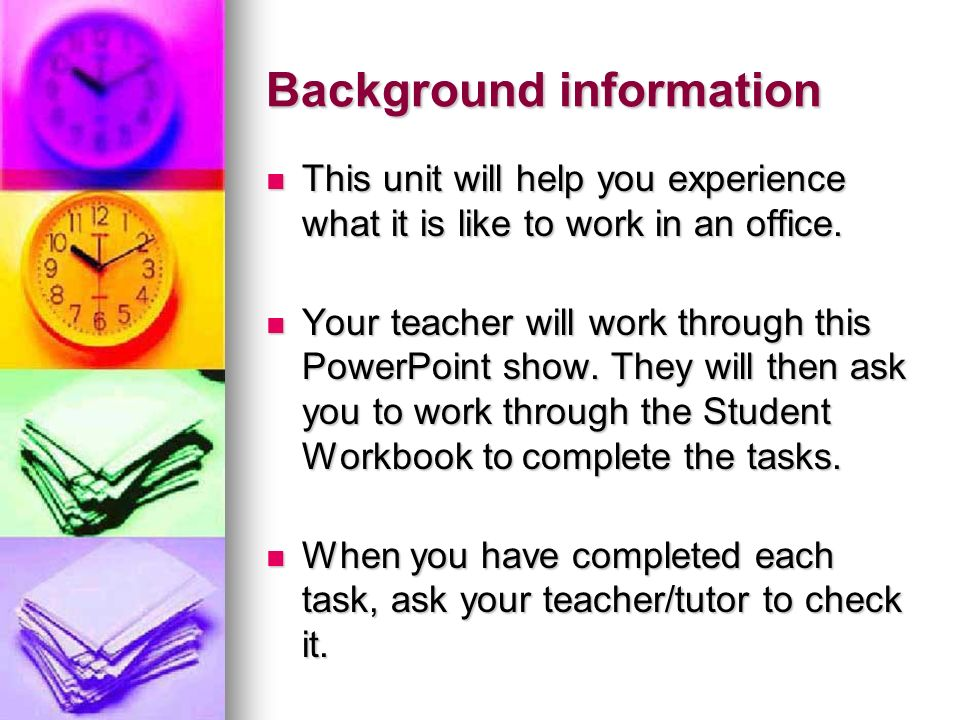 Background information This unit will help you experience what it is like to work in an office. This unit will help you experience what it is like to