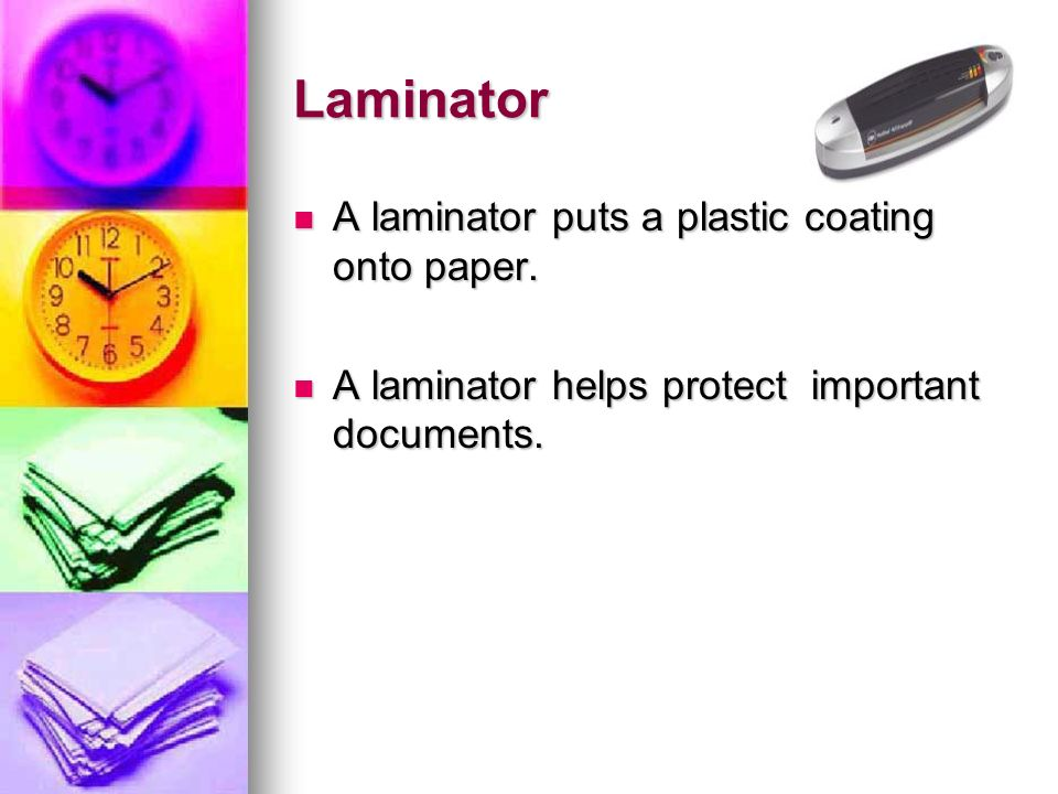 Laminator A laminator puts a plastic coating onto paper. A laminator puts a plastic coating onto paper. A laminator helps protect important documents.
