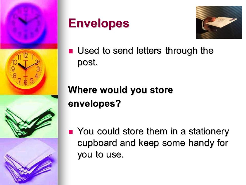 Envelopes Used to send letters through the post. Used to send letters through the post. Where would you store envelopes? You could store them in a sta