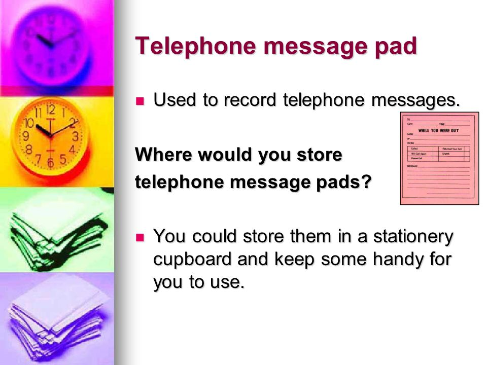 Telephone message pad Used to record telephone messages. Used to record telephone messages. Where would you store telephone message pads? You could st