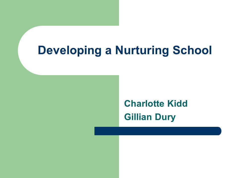 Developing a Nurturing School Charlotte Kidd Gillian Dury