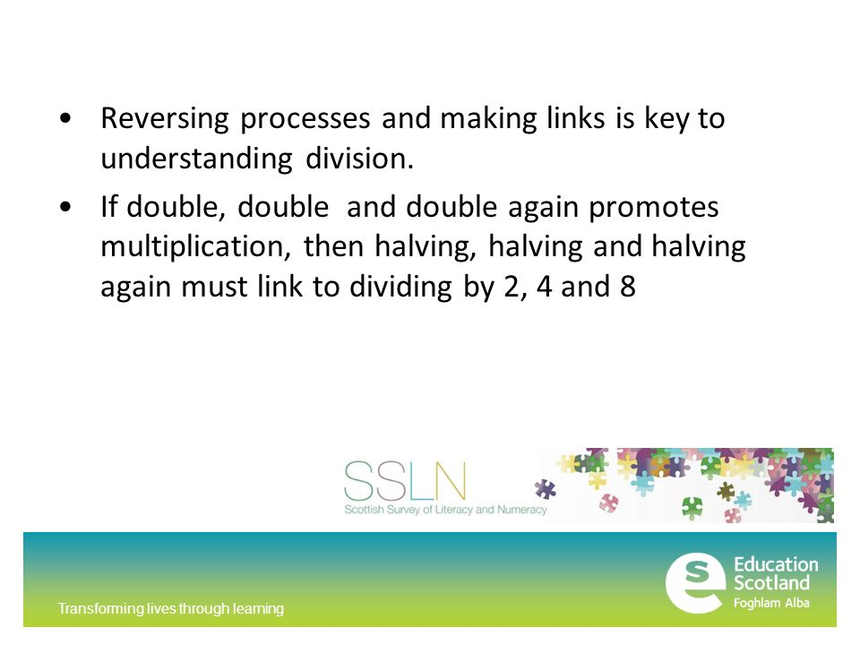 Transforming lives through learning Reversing processes and making links is key to understanding division.