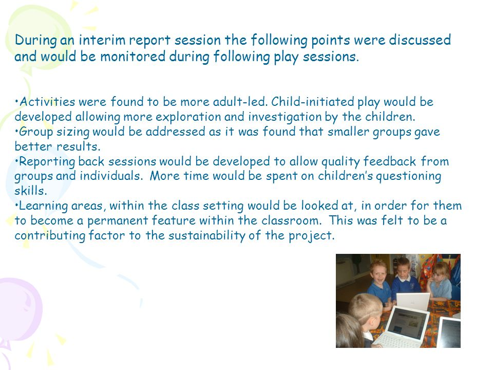 During an interim report session the following points were discussed and would be monitored during following play sessions. Activities were found to b