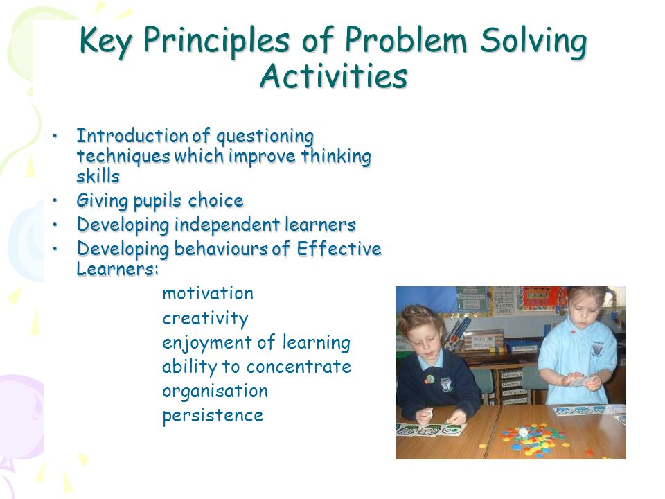 CURRICULUM FOR EXCELLENCE A CURRICULUM FOR EXCELLENCE Successful learners enthusiasm and motivation for learning Confident individuals achieve success in different areas of activity Responsible citizens respect for others Effective contributors apply critical thinking, create and develop, solve problems Where does the problem solving approach fit into todays curriculum ?