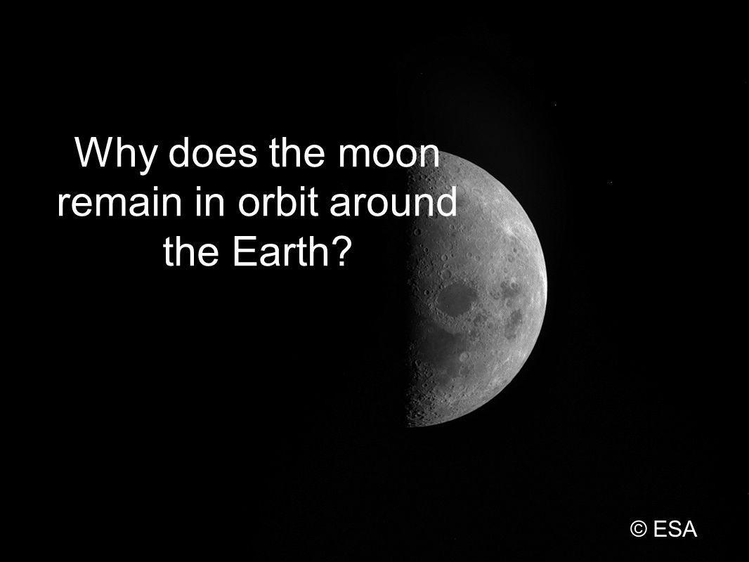 Why does the moon remain in orbit around the Earth? © ESA