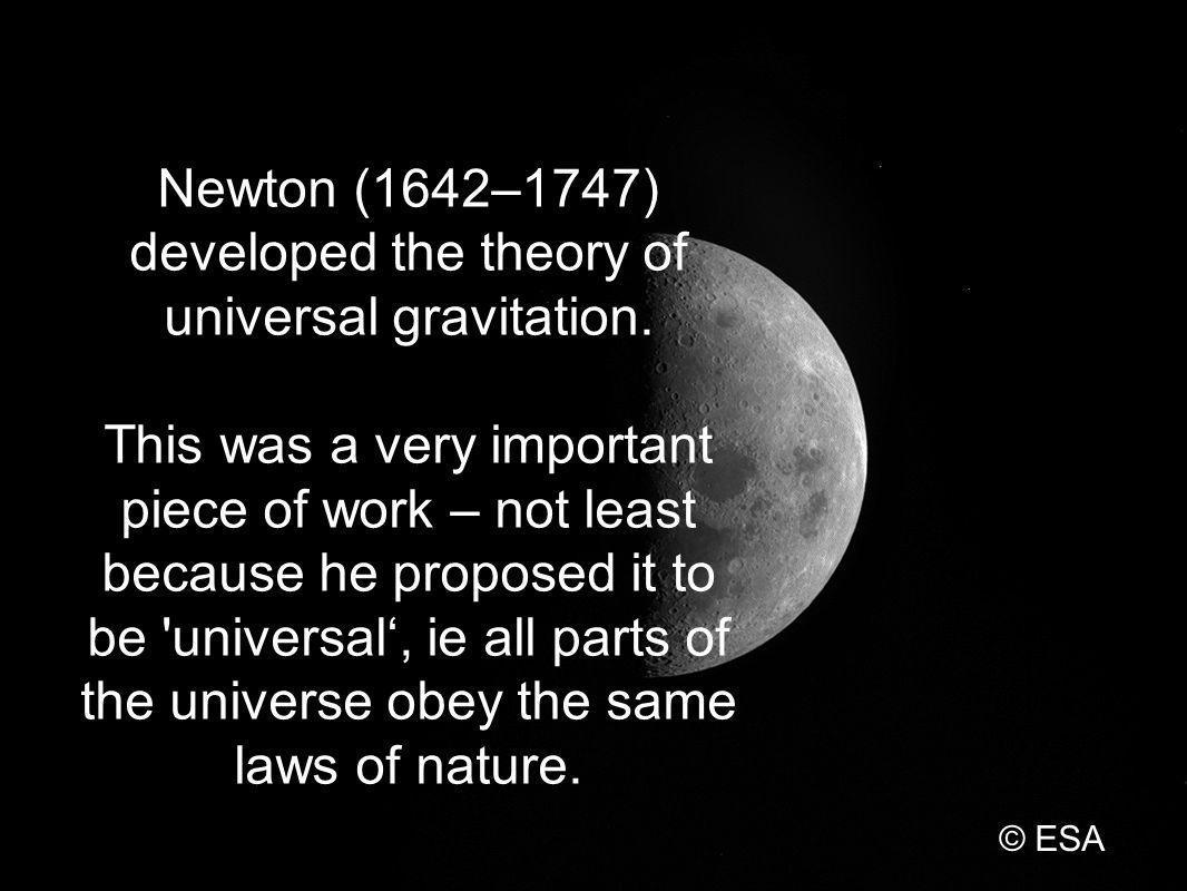 Newton (1642–1747) developed the theory of universal gravitation.
