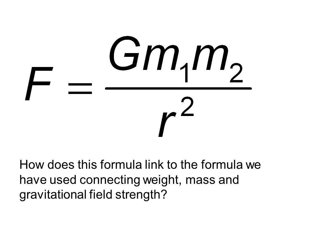 Credits: ESA How does this formula link to the formula we have used connecting weight, mass and gravitational field strength?