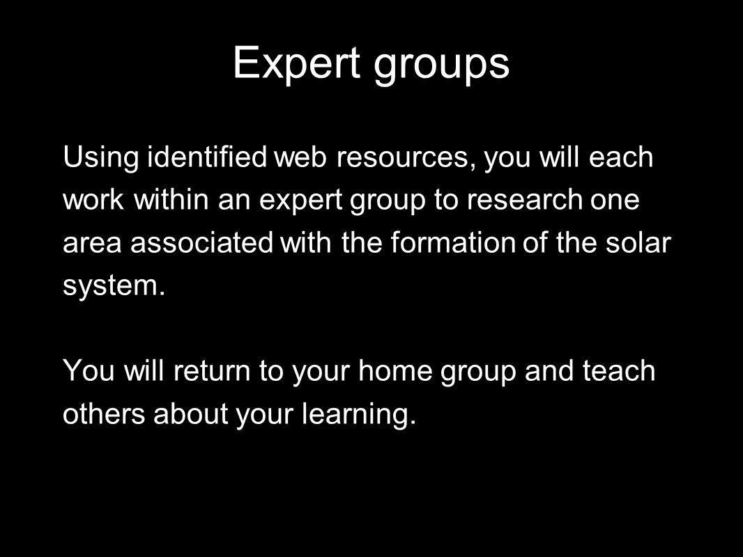 Expert groups Using identified web resources, you will each work within an expert group to research one area associated with the formation of the solar system.