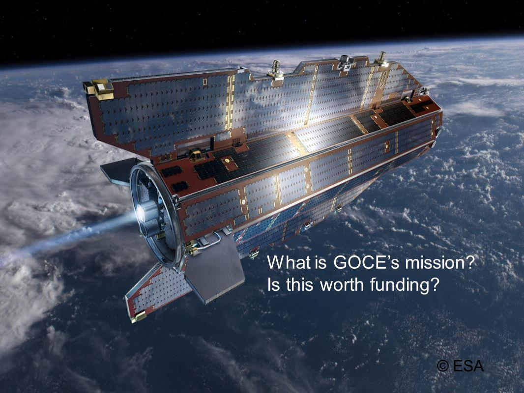 What is GOCEs mission? Is this worth funding? © ESA