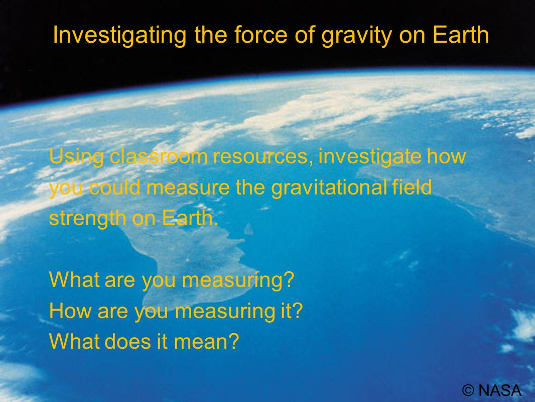 What is gravity? What is the force of gravity? What are the effects of gravity? What do we know about gravity? How can we make use of gravity?