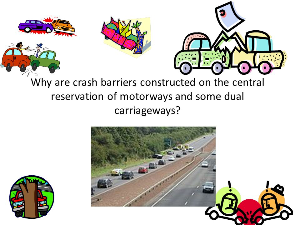 Why are crash barriers constructed on the central reservation of motorways and some dual carriageways?