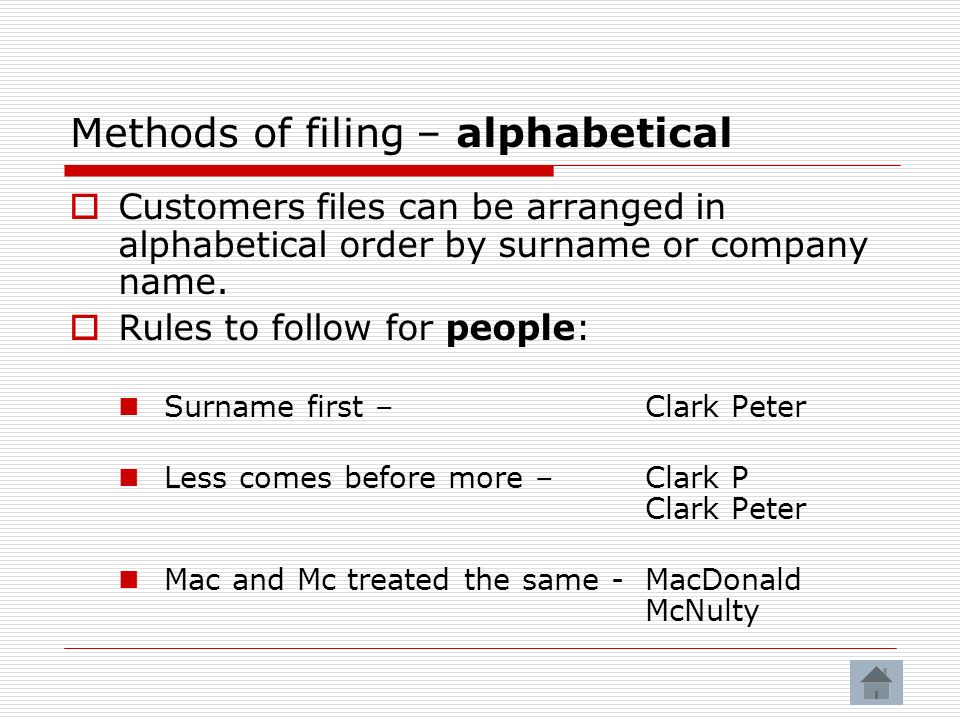 Methods of filing – alphabetical Customers files can be arranged in alphabetical order by surname or company name.