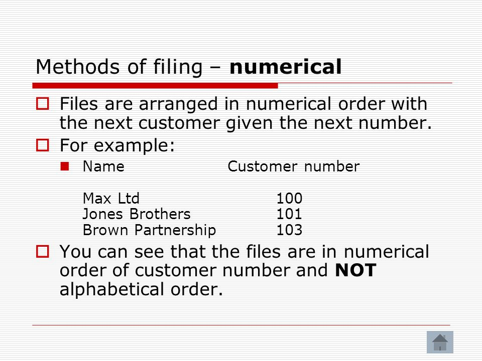 Methods of filing – numerical Files are arranged in numerical order with the next customer given the next number.