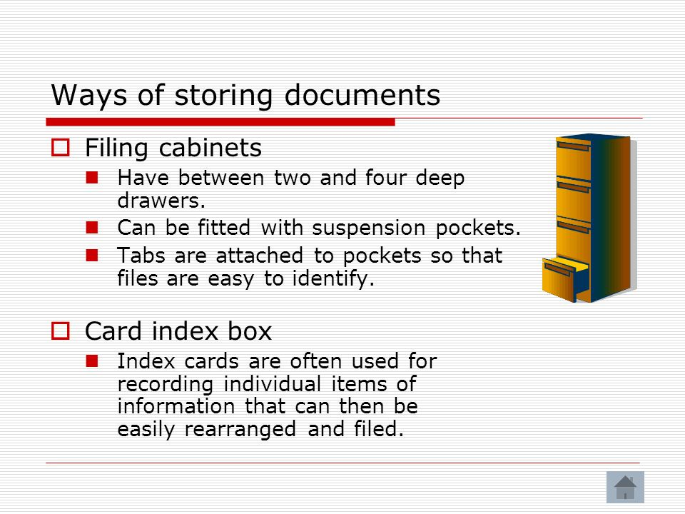 Ways of storing documents Filing cabinets Have between two and four deep drawers.