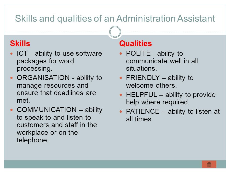 Skills and qualities of an Administration Assistant Skills ICT – a bility to use software packages for word processing.