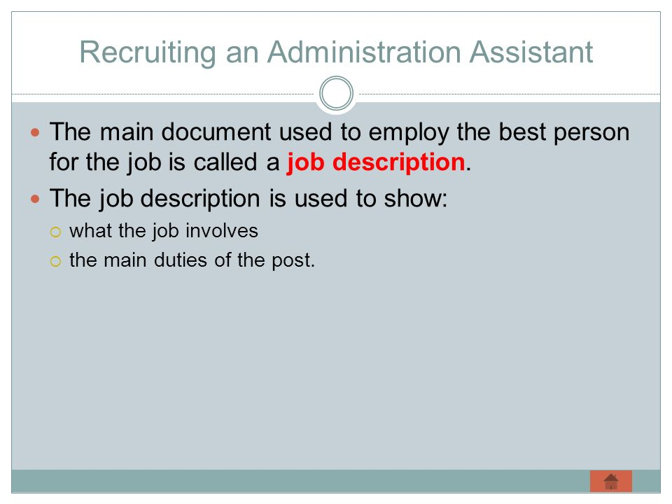 Recruiting an Administration Assistant The main document used to employ the best person for the job is called a job description.