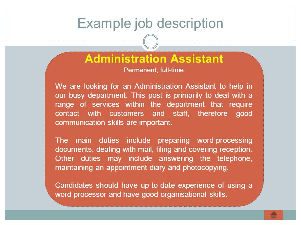 Example job description Administration Assistant Permanent, full-time We are looking for an Administration Assistant to help in our busy department.