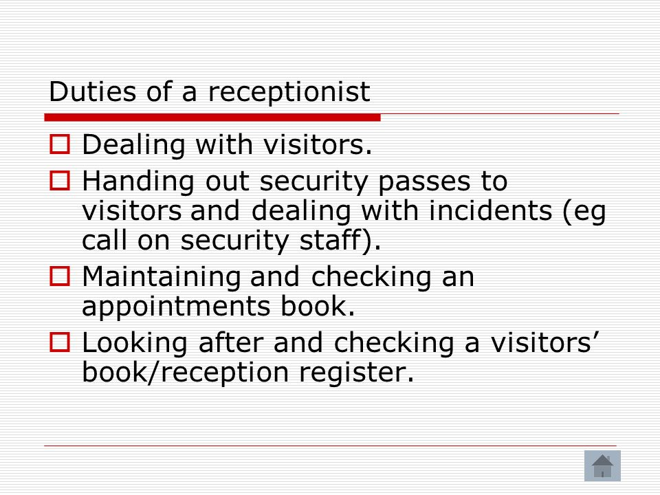 Duties of a receptionist Dealing with visitors.