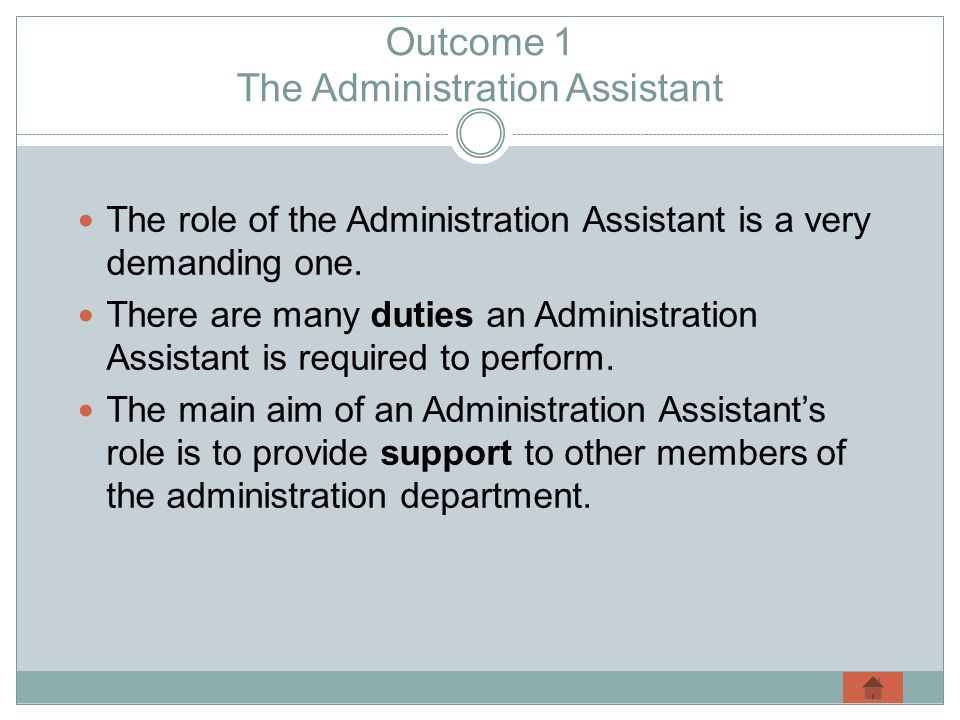 Outcome 1 The Administration Assistant The role of the Administration Assistant is a very demanding one.