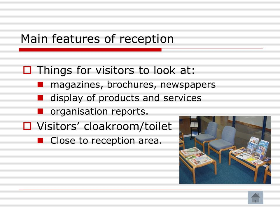 Things for visitors to look at: magazines, brochures, newspapers display of products and services organisation reports.